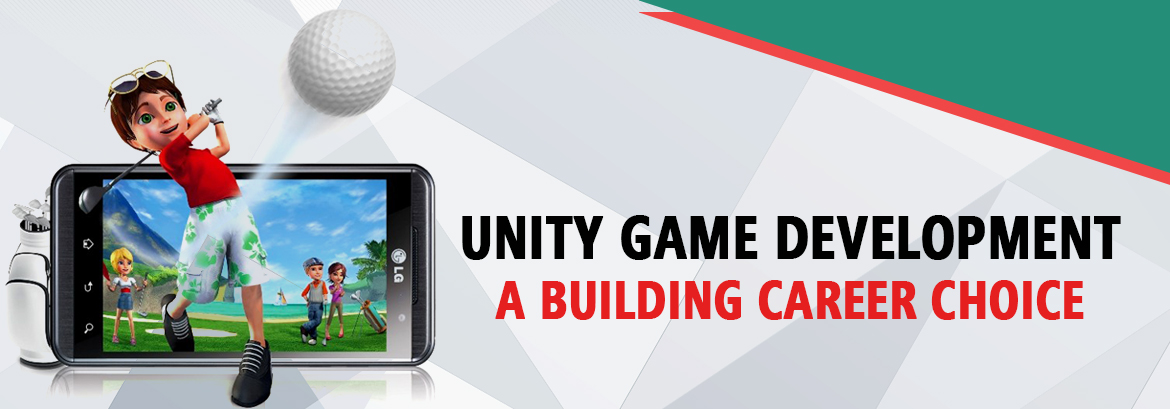 Unity Game Development: A Building Career Choice