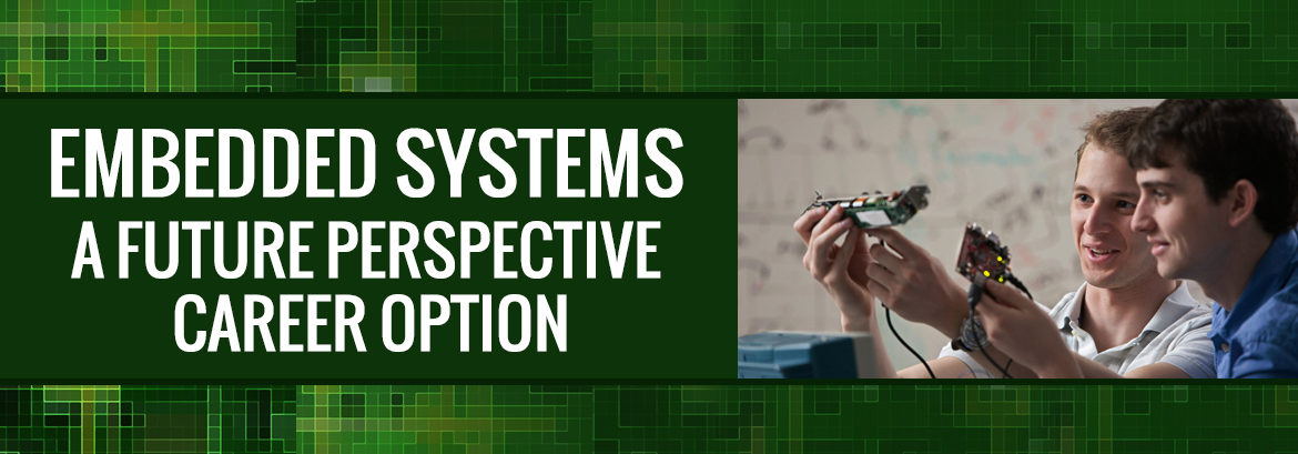 Embedded Systems: A Future Perspective Career Option